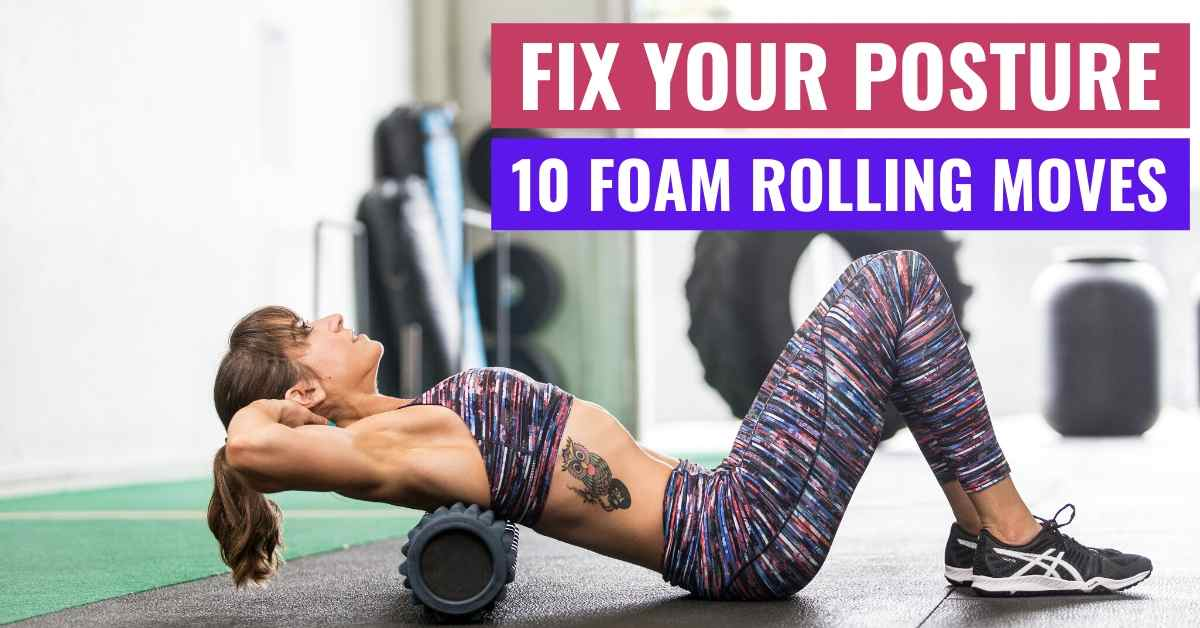 Fix Your Posture – 10 Foam Rolling Moves For Anyone With A Desk Job