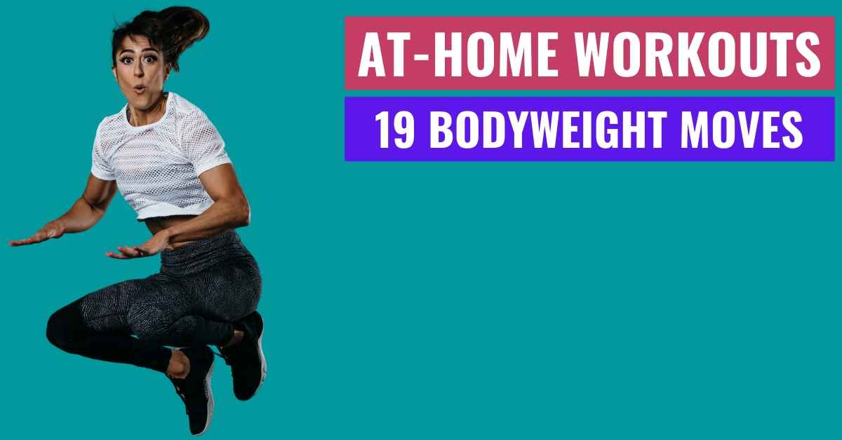 At-Home Workouts | 19 Bodyweight Exercises You Can Do At Home