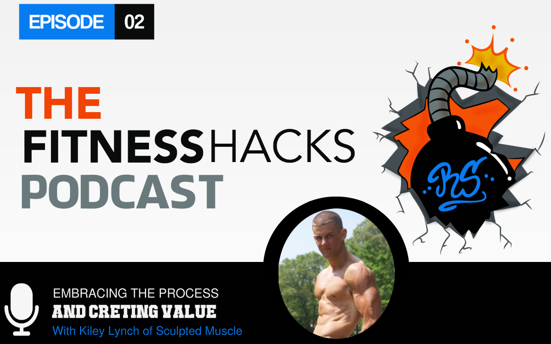 FHP 002: Embracing the Process and Creating Value with Kiley Lynch of Sculpted Muscle