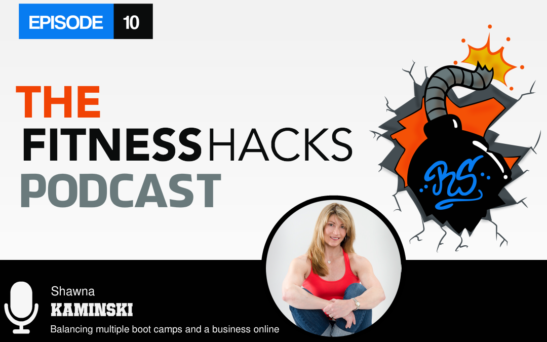 FHP 010: Shawna Kaminski On Opening Multiple Boot Camps And Online Fitness