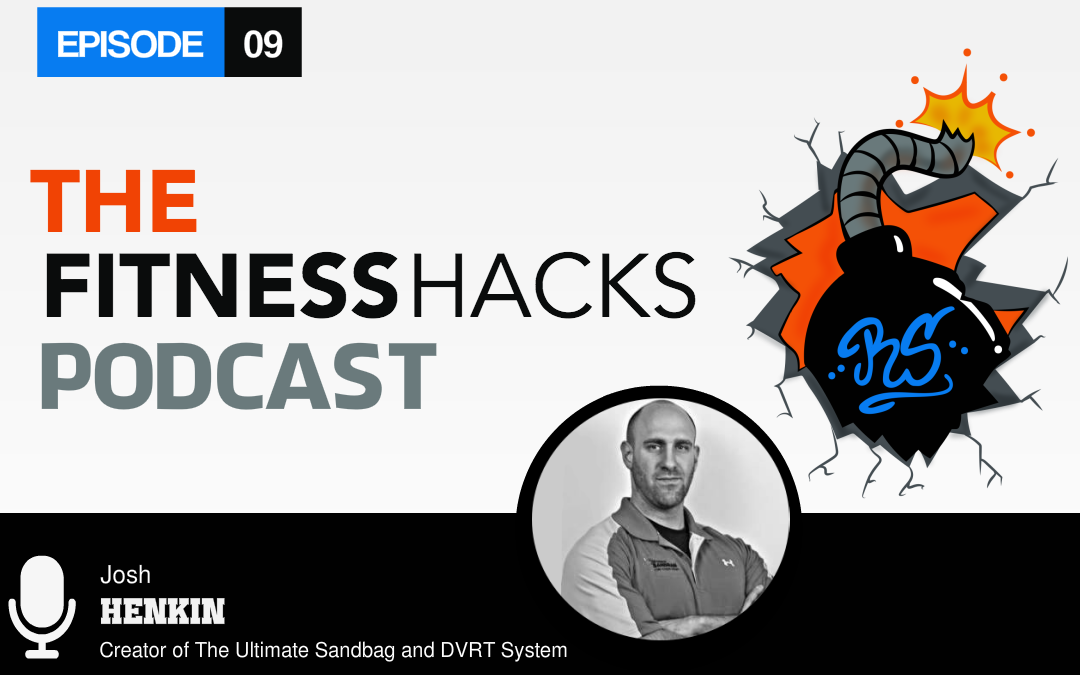 FHP 009: Josh Henkin Creator of the Ultimate Sandbag and DVRT System