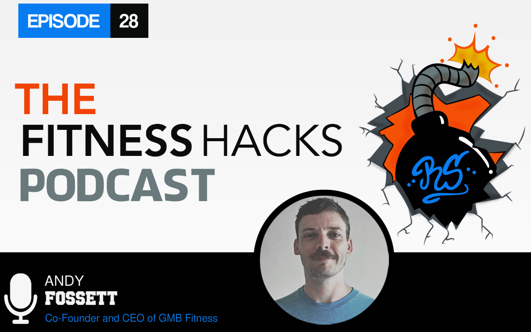 FHP 028: Andy Fossett, Co-Founder and CEO of GMB Fitness
