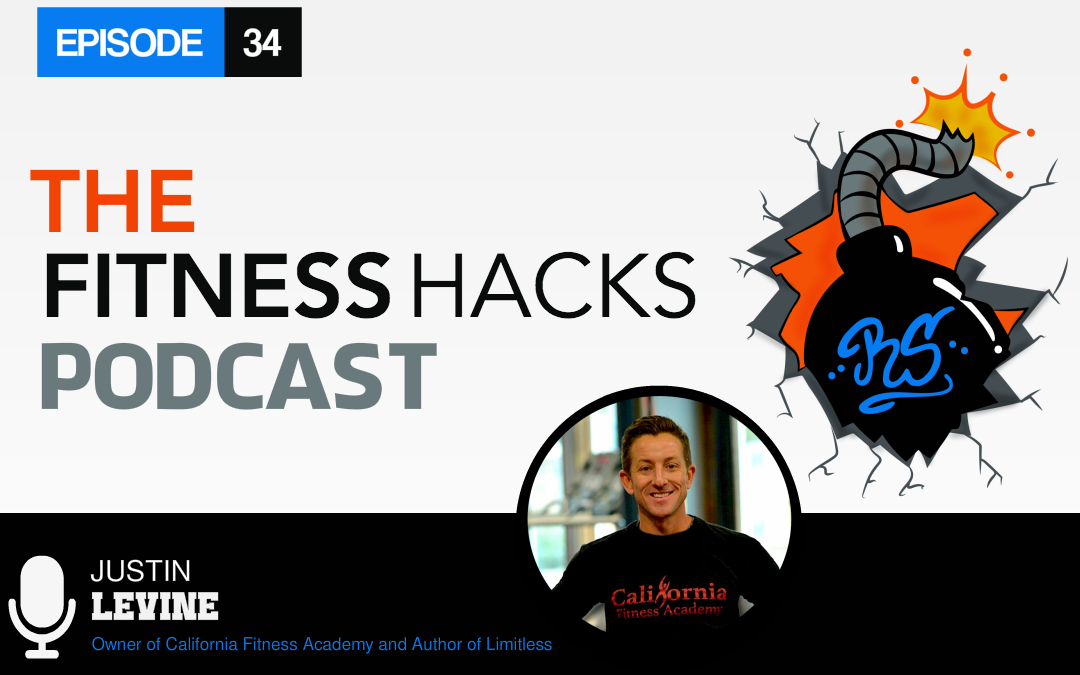 FHP 034: Justin Levine Owner Of California Fitness Academy and Author of Limitless