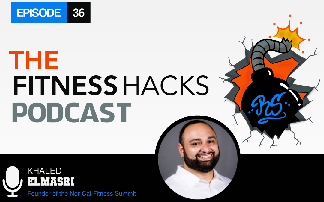 FHP 036: Khaled Elmasri Founder Of The Nor-Cal Fitness Summit