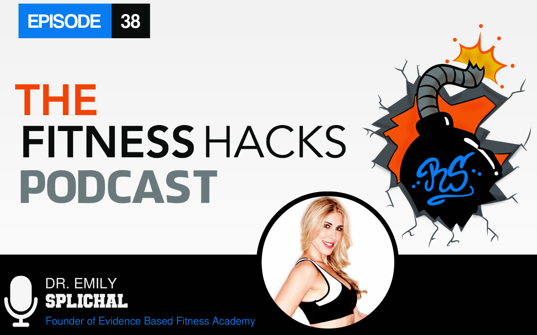 FHP 038: Dr. Emily Splichal Founder of Evidence Based Fitness Academy