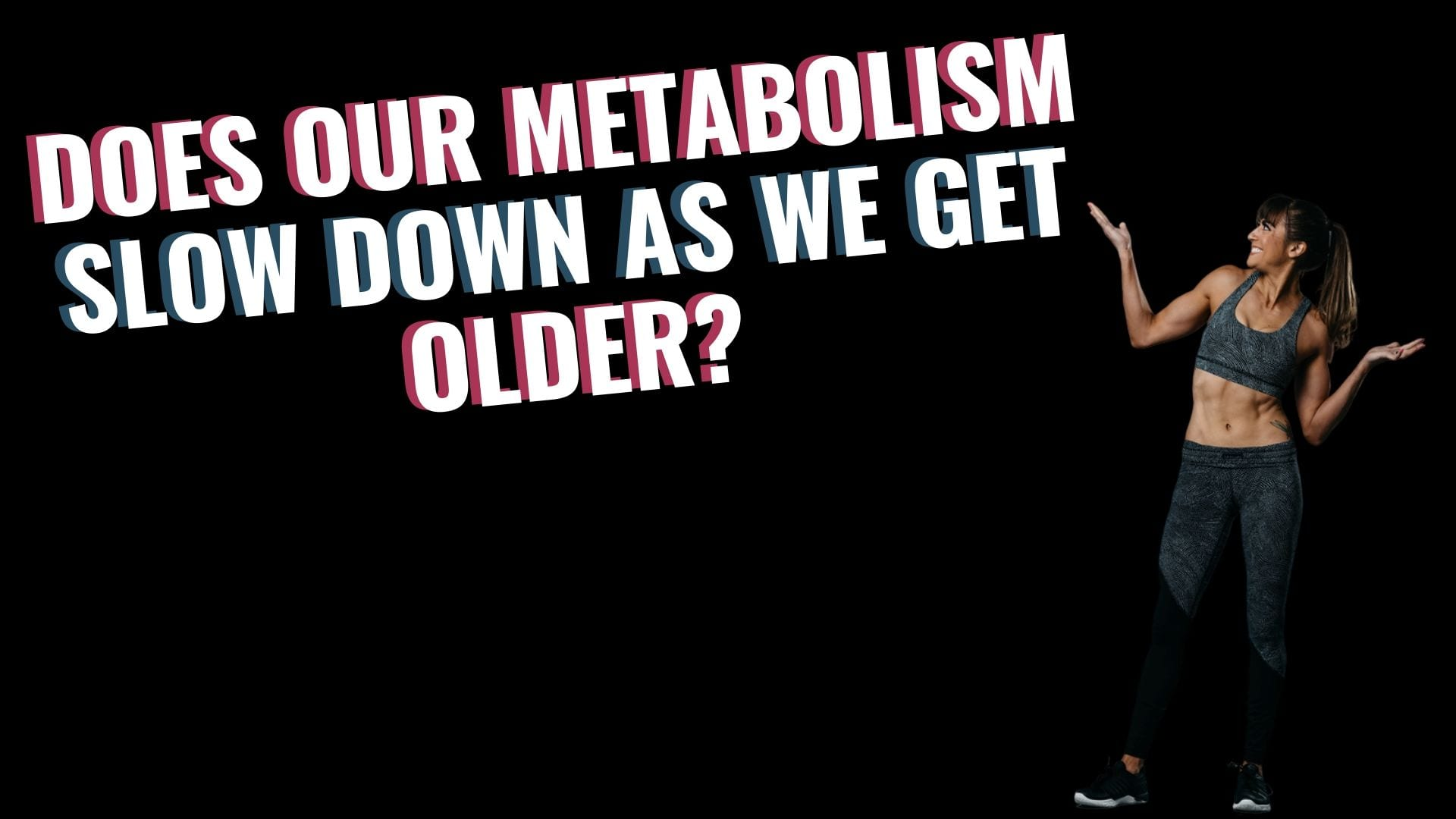 The Fitness Hacks Podcast: Does Our Metabolism Actually Slow Down As We Get Older?